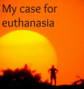 My Case For Euthanasia