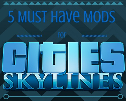 5 Must-Have Mods For Cities: Skylines!