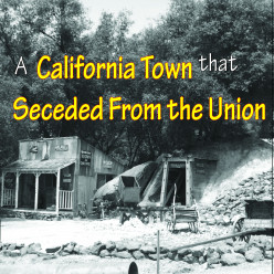 Rough and Ready - A California Town that Seceded from the Union