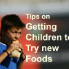 How to Get Kids to Try New and Healthy Foods