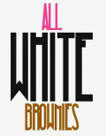 """Welcome into the World of """"ALL WHITE BROWNIES"""""""