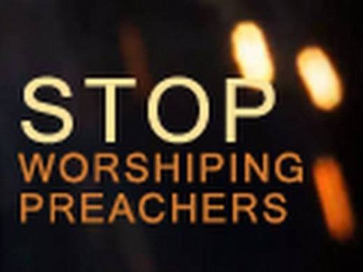 Stop Worshiping & Idolizing Celebrity Preachers