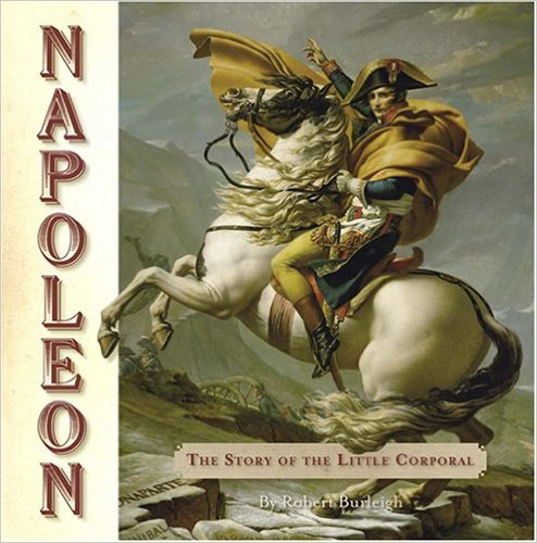 Napoleon: The Story of the Little Corporal by Robert Burleigh