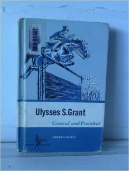 Ulysses S. Grant: General and President by Joseph Olgin