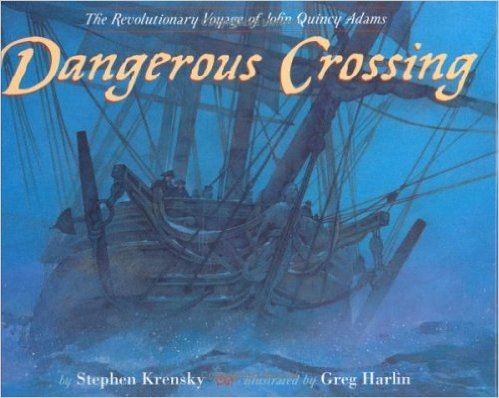 Dangerous Crossing: The Revolutionary Voyage of John Quincy Adams by Stephen Krensky - All images are from amazon.com.