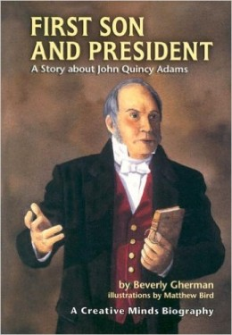 First Son and President: A Story about John Quincy Adams (Creative Minds Biography) by Beverly Gherman