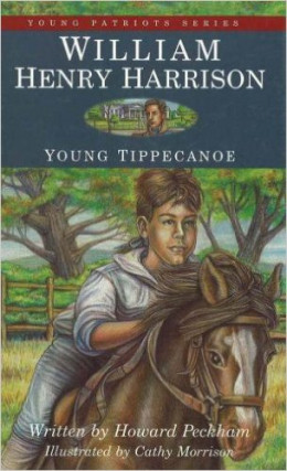 William Henry Harrison: Young Tippecanoe (Young Patriots series) by Howard S. Peckham - All images are from amazon.com.