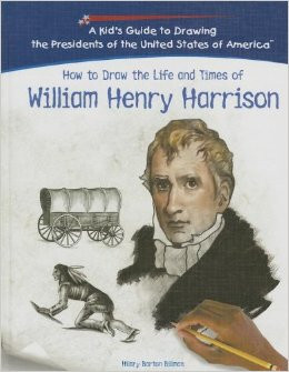 How To Draw The Life And Times Of William Henry Harrison (Kid's Guide to Drawing the Presidents of the United States of America) by Hilary Barton Billman
