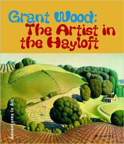 Grant Wood: The Artist in the Hayloft (Adventures in Art (Prestel)) by Deba Foxley Leach - All images are from amazon.com.