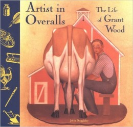 Artist in Overalls: The Life of Grant Wood by John Duggleby
