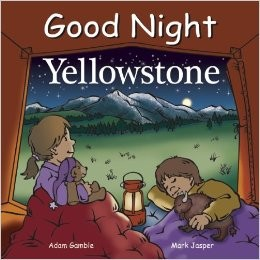 Good Night Yellowstone (Good Night Our World) Board book by Adam Gamble - Images are from amazon.com