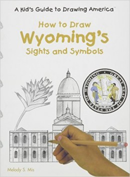 How to Draw Wyoming's Sights and Symbols (A Kid's Guide to Drawing America) by Melody S. Mis