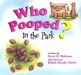 Who Pooped in the Park? Yellowstone National Park: Scat and Tracks for Kids by Gary D. Robson  - Image is from goodreads.com