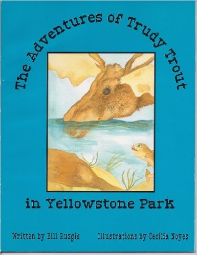 The adventures of Trudy Trout in Yellowstone Park by Bill Ruzgis