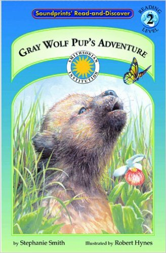 Gray Wolf Pup's Adventure - a Smithsonian Northern Wilderness Adventures Early Reader (Soundprints' Read-and-Discover. Reading Level 2) by Stephanie Smith