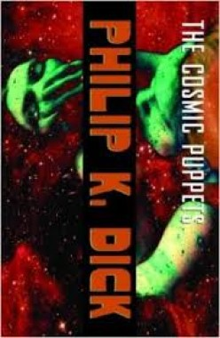 The Cosmic Puppets by Philip K. Dick: (A Book Review)