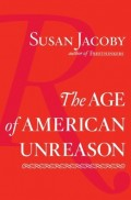 The Age of American Unreason by Susan Jacoby: Part Six: A Book Review