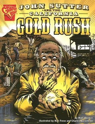 John Sutter and the California Gold Rush (Graphic History) by Matt Doeden - Image is from betterworldbooks.com