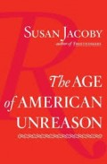 The Age of American Unreason by Susan Jacoby (A Book Review): Part Eight