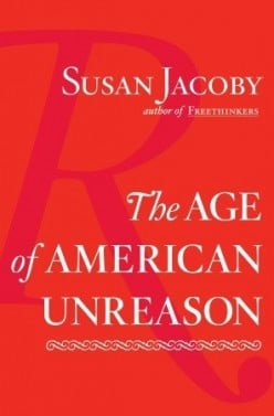 The Age of American Unreason by Susan Jacoby (A Book Review): Part Nine