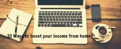 10 Ways to boost your income from home