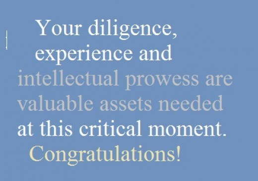 Your diligence, experience and intellectual prowess are valuable assets needed at this critical moment. Congratulations!