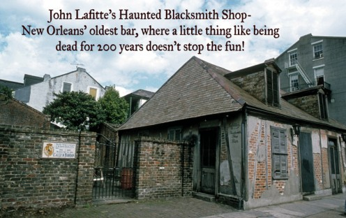 John Lafitte's Haunted Blacksmith Shop- New Orleans' oldest bar, where a little thing like being dead for 200  years doesn't stop the fun1