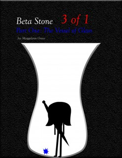 Beta Stone: Part One The Vessel of Glass 3 of 1