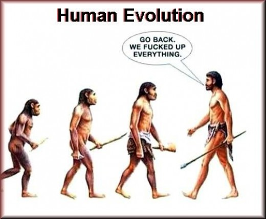 Human evolution has gone wrong some where.