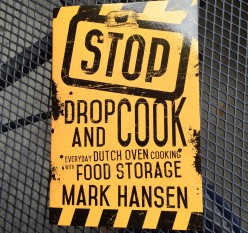 Stop Drop and Cook: Everyday Dutch Oven Cooking with Food Storage -- a cook book review