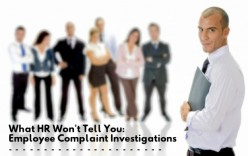 What HR Won't Tell You: Employee Complaint Investigations