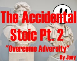 The Accidental Stoic Pt. 2 - Overcome Adversity
