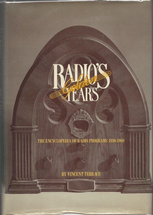 Radio's Golden Years, by Vincent Terrace.