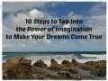 10 Steps to Tap into the Power of Imagination to Make Your Dreams Come True