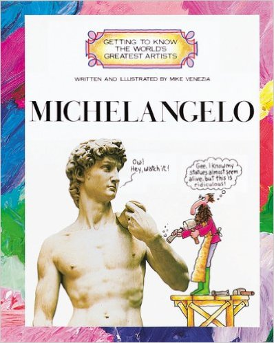 Michelangelo (Getting to Know the World's Greatest Artists) by Mike Venezia