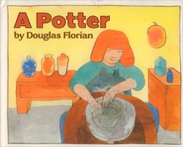 A Potter by Douglas Florian - Images are from amazon.com.
