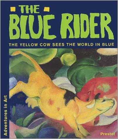 The Blue Rider: The Yellow Cow Sees the World in Blue (Adventures in Art) by Doris Kutschbach - Image credit: amazon.com