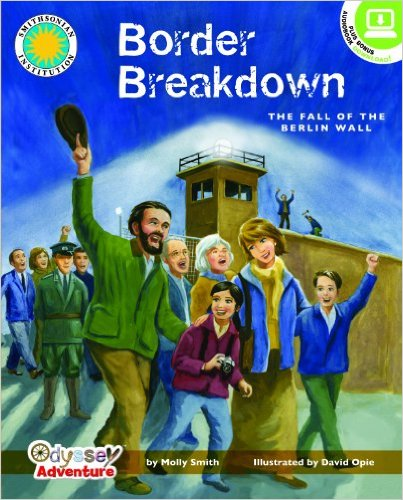 Border Breakdown: The Fall of the Berlin Wall - a Smithsonian Odyssey Adventure Book (Odyssey Adventures) by Molly Smith - Image credit: amazon.com