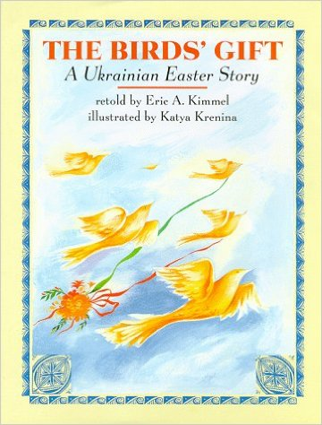 The Birds' Gift: A Ukrainian Easter Story by Eric A. Kimmel