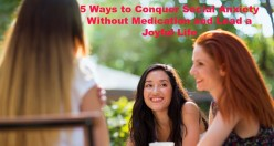 5 Ways to Conquer Social Anxiety Without Medication and Lead a Joyful Life