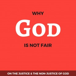 What Christians Should Know (#WCSK): Why God is Not Fair