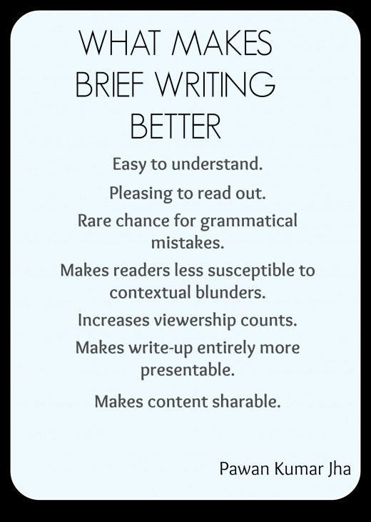 Brief writing affords many excellent benefits, including making your stuff more pleasing to read.