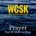 What Christians Should Know (#WCSK): How to Pray
