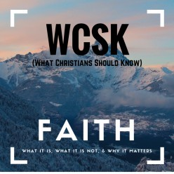 What Christians Should Know (#WCSK): Faith