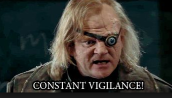 """Constant Vigilance!"" cried Mad-Eye Moody in Harry Potter and the Goblet of Fire"
