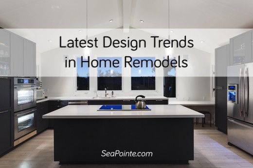 Latest Design Trends in Home Remodels | Sea Pointe
