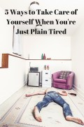 5 Ways to Take Care of Yourself When You're Just Plain Tired