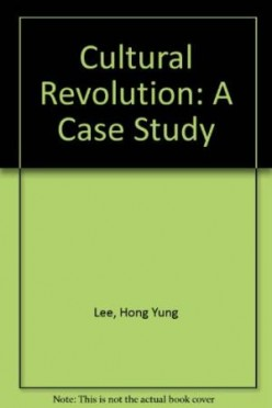 A case Study by Hong Yung Lee: The Politics of the Chinese Cultural Revolution