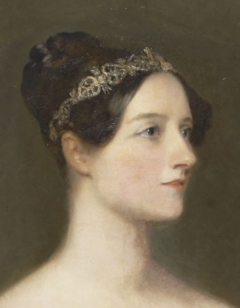(Augusta) Ada King, Countess of Lovelace (1815-1852) Mathematician; Daughter of Lord Byron