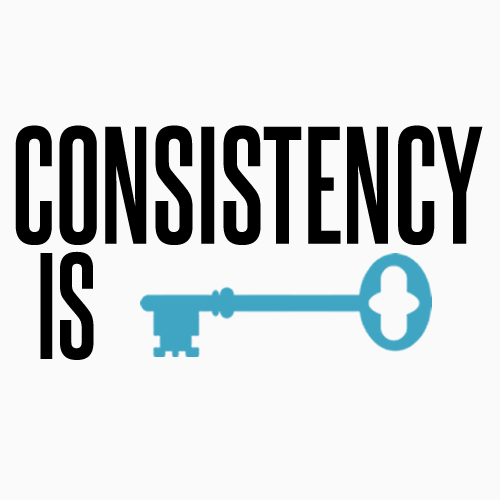 Consistensy are the key to success.